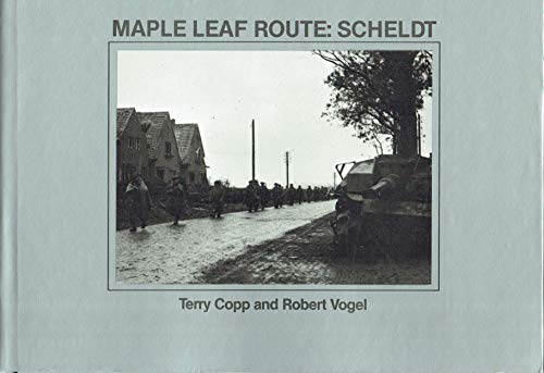 Maple Leaf Route: Scheldt: Terry Copp and