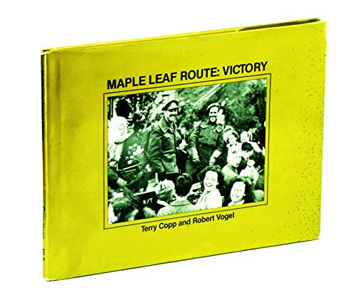Maple Leaf Route: Victory: Terry Copp and