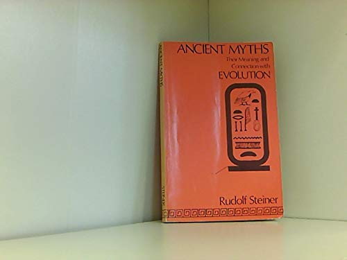 Ancient Myths: Their Meaning and Connection With: Rudolf Steiner