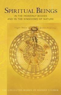 Spiritual Being in the Heavenly Bodies and in the Kingdoms of Nature: Steiner, Rudolf