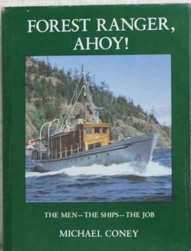 Forest Ranger, Ahoy!: The Men- The Ships- The Job: Michael Coney