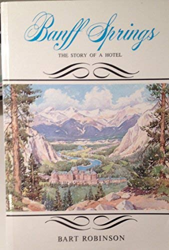 Banff Springs the Story of a Hotel: Robinson, Bart