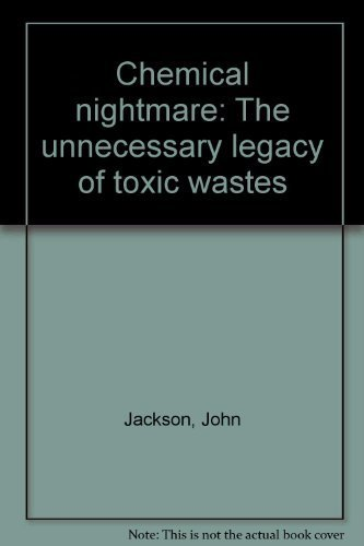 Chemical Nightmare: The Unnecessary Legacy of Toxic Wastes