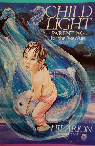 Child Light: Parenting for the New Age: Hilarion, Channeled by