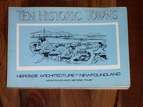9780919962033: Ten historic towns: [heritage architecture in Newfoundland] (Newfoundland Historic Trust publications ; v. 2)