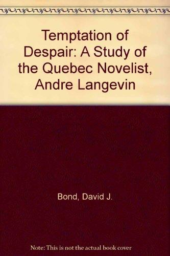 Temptation of Despair: A Study of the Quebec Novelist, Andre Langevin: Bond, David J.
