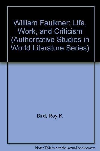 9780919966376: William Faulkner: Life, Work, and Criticism (Authoritative Studies in World Literature Series)