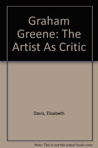 Graham Greene: The Artist As Critic: Davis, Elizabeth