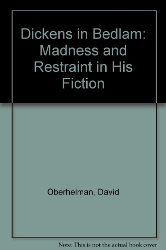 9780919966963: Dickens in Bedlam: Madness and Restraint in His Fiction