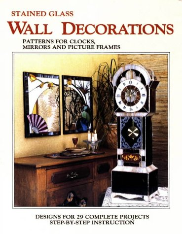 Wall Decorations - 29 Stained Glass Projects for Clocks Mirrors & Frames: Randy Wardell & Judy ...