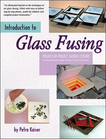 9780919985384: Introduction to Glass Fusing: 15 Complete Project Lessons & Ideas for Dozens of Additional Fused Pieces