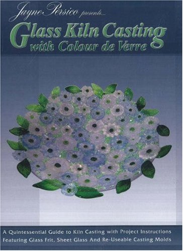 9780919985551: Glass Kiln Casting with Colour de Verre - 10 Projects for Frit Cast Jewelry, Plates & Bowls