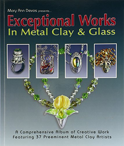 9780919985568: Exceptional Works in Metal Clay & Glass: Featuring 37 Artists