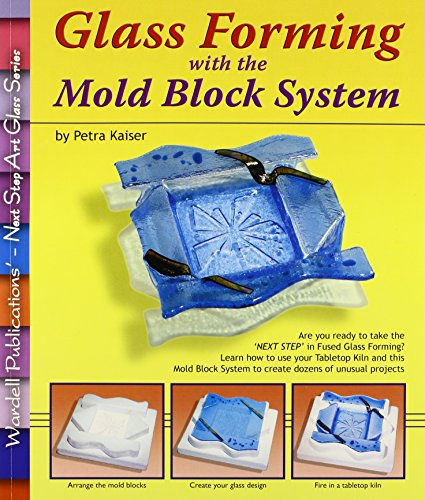 9780919985582: Glass Forming with the Mold Block System (Next Step Art Glass)