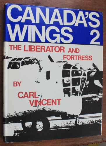 Canada's Wings 2: The Liberator and Fortress: Vincent, Carl