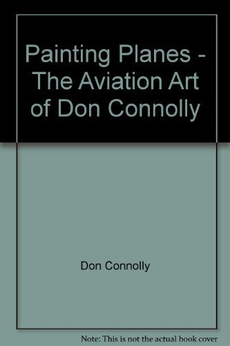 9780920002100: Painting Planes - The Aviation Art of Don Connolly
