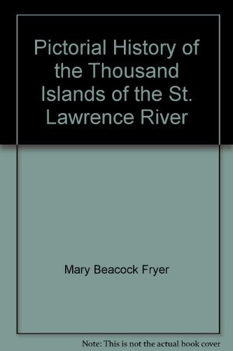 Pictorial History of the Thousand Islands of the St. Lawrence River (0920032052) by Mary Beacock Fryer
