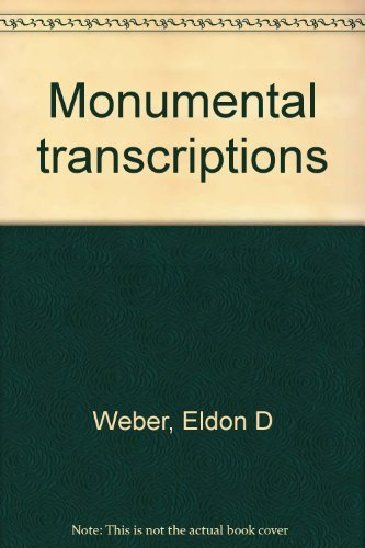 MONUMENTAL TRANSCRIPTIONS VOLUME I RECORDS OF 60: Weber, Eldon D.