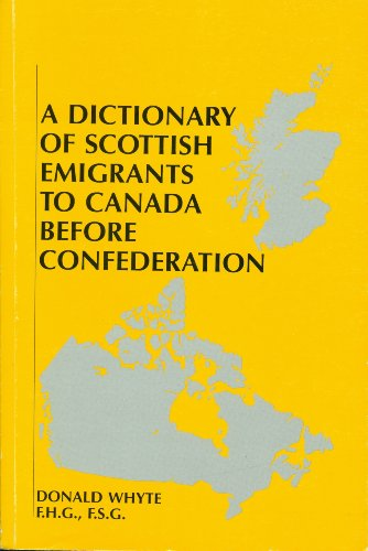 Dictionary of Scottish Emigrants to Canada Before Confederation: Volume 1: Whyte, Donald