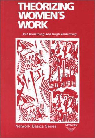 Theorizing Women's Work: Armstrong, Pat; Armstrong, Hugh