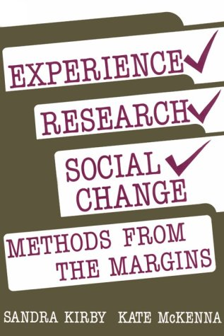 Experience Research Social Change: Methods from the Margins: Kirby, Sandra L. And Kate McKenna