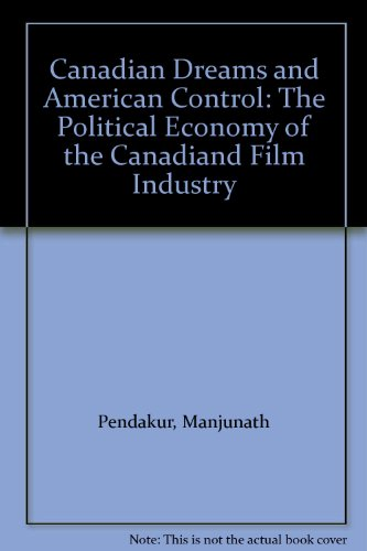 Canadian Dreams and American Control: The Political: Pendakur, Manjunath