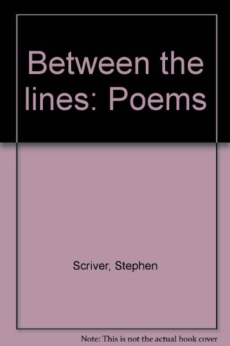 Between the lines: Poems: Stephen Scriver
