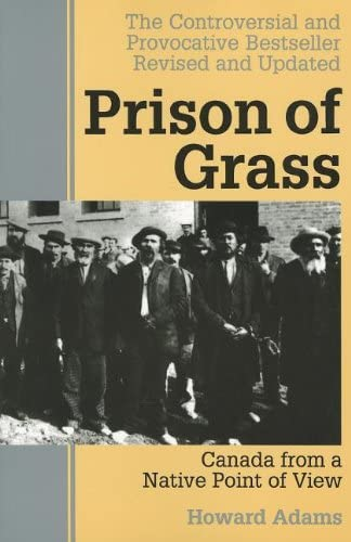 Prison of Grass: Canada from a Native Point of View: Adams, Howard