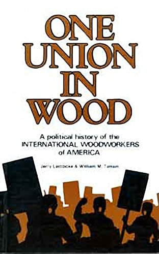 9780920080436: One Union in Wood: A Political History of the International Woodworkers of America