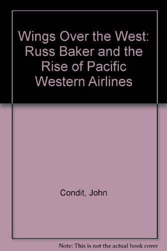 Wings Over the West: Russ Baker and: Condit, John