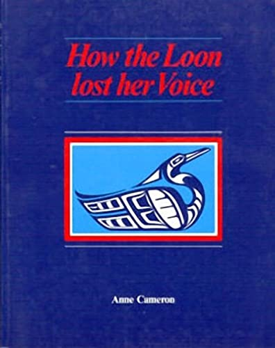 How the Loon Lost her Voice: Cameron, Anne
