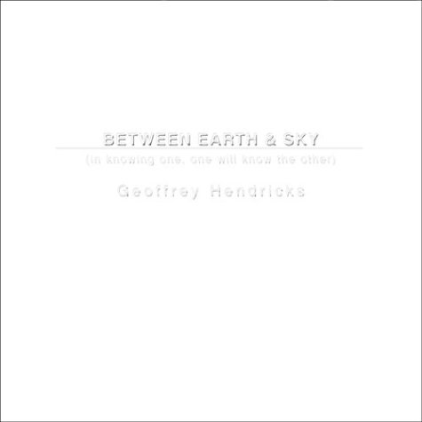 Between Earth & Sky: In Knowing One, One Will Know the Other-Geoffrey Hendricks