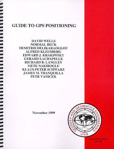 Guide to Gps Positioning: Wells, David