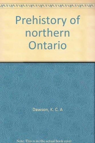 Prehistory of northern Ontario: Dawson, K. C.