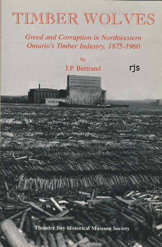 9780920119266: Timber wolves: Greed and corruption in Northwestern Ontario's timber industry, 1875-1960