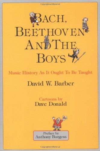 9780920151105: Bach, Beethoven and the Boys - Tenth Anniversary Edition!: Music History As It Ought To Be Taught