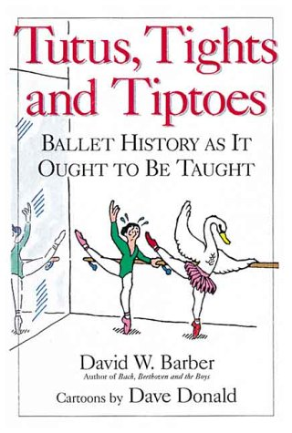 9780920151303: Tutus, Tights and Tiptoes: Ballet History as It Ought to Be Taught