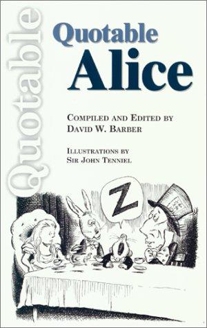 Beispielbild für Quotable Alice : From the Works of Lewis Carroll zum Verkauf von About Books