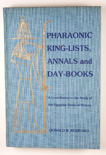9780920168080: Pharaonic King-Lists, Annals and Day-Books: A Contribution to the Study of the Egyptian Sense of History (SSEA Publication)