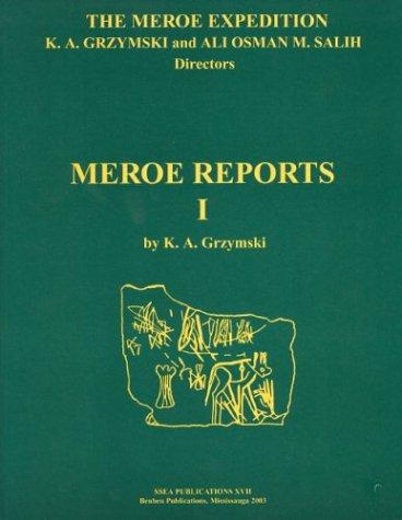 The Meroe Expedition: Meroe Reports I.: K. A. Grzymski.
