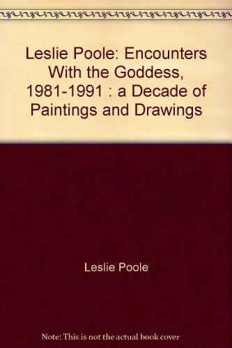 Leslie Poole: Encounters With the Goddess, 1981-1991: Leslie Poole