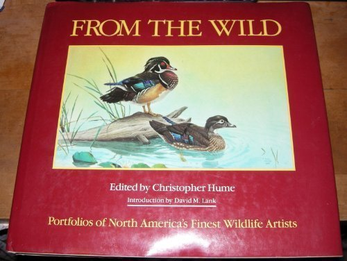 From the Wild; Portfolios of North America's Finest Wildlife Artists: Hume, Christopher (...
