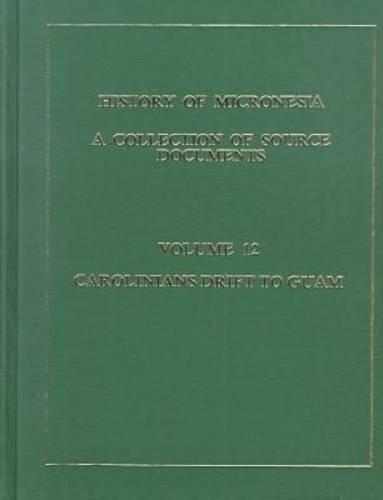 Carolinians Drift to Guam: 1715-1728 (History of Micronesia)