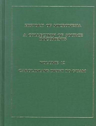 History of Micronesia. A Collection of Source Documents. Volume 12, Carolinians Drift to Guam, 1715...