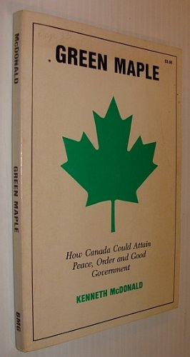 9780920254035: Green maple: How Canada could attain peace, order, and good government