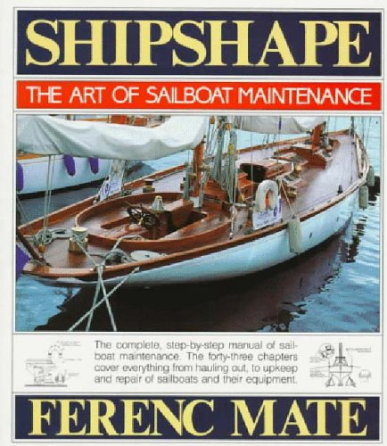 Shipshape The Art of Sailboat Maintenance: Mate, Ferenc