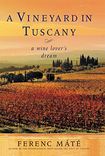 A Vineyard in Tuscany: A Wine Lover's Dream (0920256589) by Máté, Ferenc