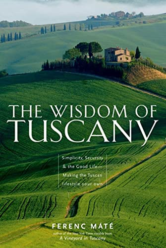 The Wisdom of Tuscany: Simplicity, Security, and the Good Life: M�t�, Ferenc