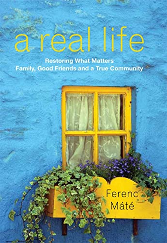 9780920256695: A Real Life: Restoring What Matters: Family, Good Friends and a True Community