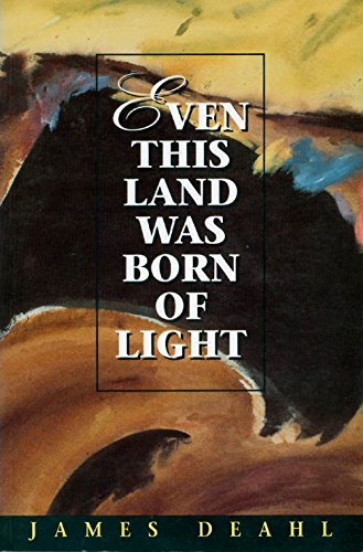 Even This Land Was Born of Light: Deahl, James